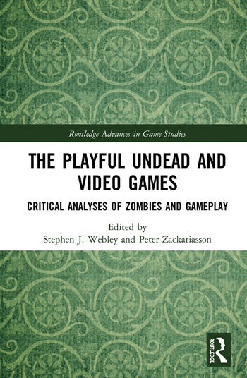 The Playful Undead and Video Games Critical Analyses of Zombies and Gameplay book cover