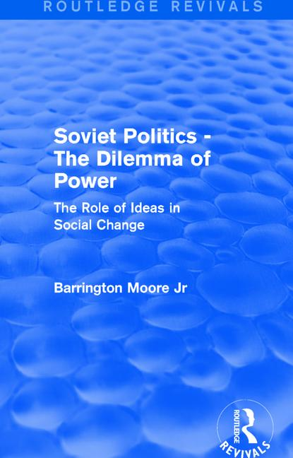 Revival: Soviet Politics: The Dilemma of Power (1950) The Role of Ideas in Social Change book cover