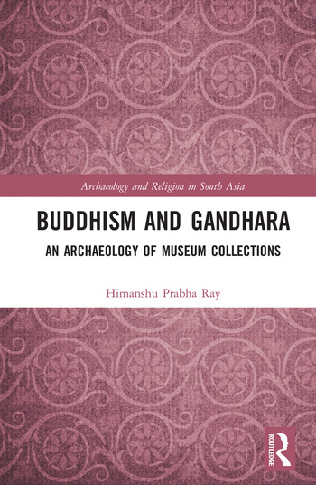 Buddhism and Gandhara An Archaeology of Museum Collections book cover