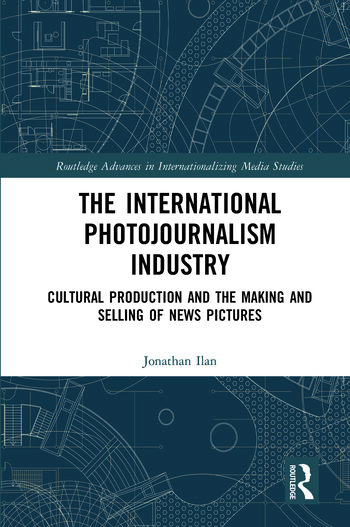 The International Photojournalism Industry Cultural Production and the Making and Selling of News Pictures book cover