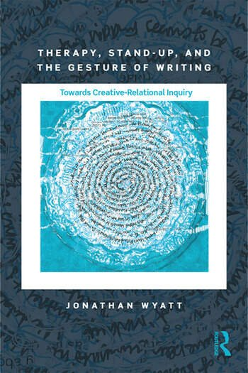 Therapy, Stand-Up, and the Gesture of Writing Towards Creative-Relational Inquiry book cover