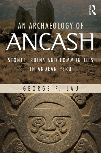An Archaeology of Ancash Stones, Ruins and Communities in Andean Peru book cover
