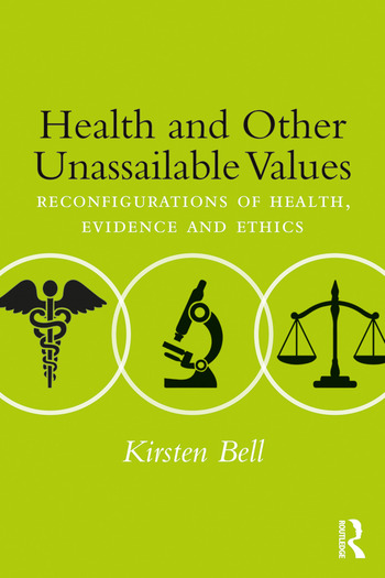 Health and Other Unassailable Values Reconfigurations of Health, Evidence and Ethics book cover