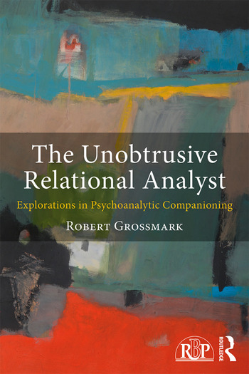 The Unobtrusive Relational Analyst Explorations in Psychoanalytic Companioning book cover