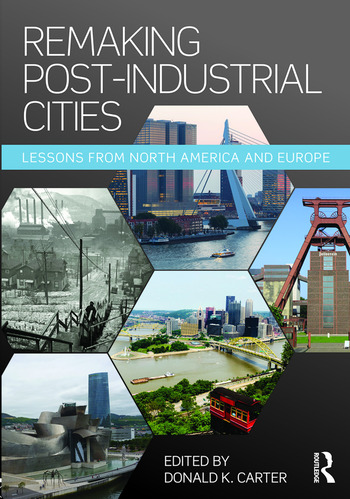 Remaking Post-Industrial Cities Lessons from North America and Europe book cover