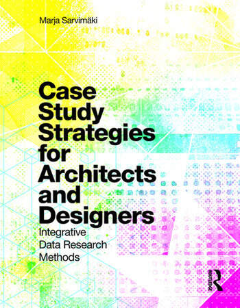 Case Study Strategies for Architects and Designers Integrative Data Research Methods book cover
