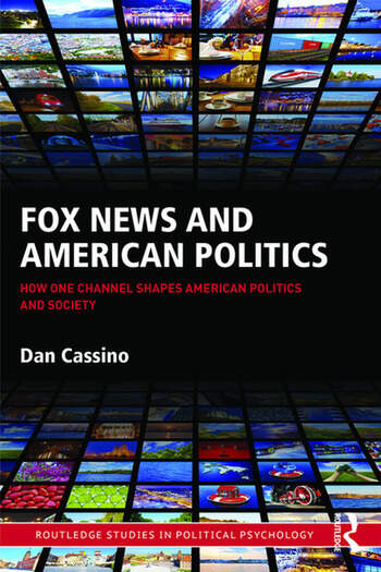 Fox News and American Politics How One Channel Shapes American Politics and Society book cover