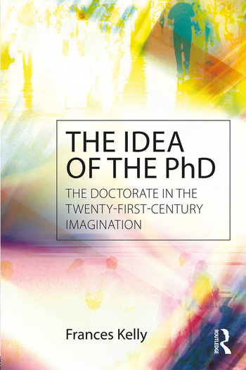 The Idea of the PhD The doctorate in the twenty-first-century imagination book cover
