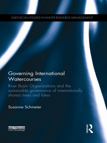 Governing International Watercourses River Basin Organizations and the Sustainable Governance of Internationally Shared Rivers and Lakes book cover