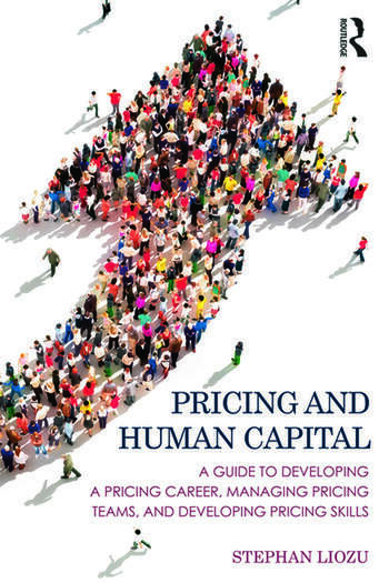 Pricing and Human Capital A Guide to Developing a Pricing Career, Managing Pricing Teams, and Developing Pricing Skills book cover