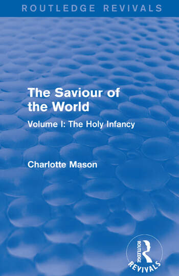 The Saviour of the World (Routledge Revivals) Volume I: The Holy Infancy book cover