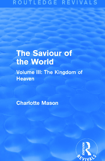 The Saviour of the World (Routledge Revivals) Volume III: The Kingdom of Heaven book cover
