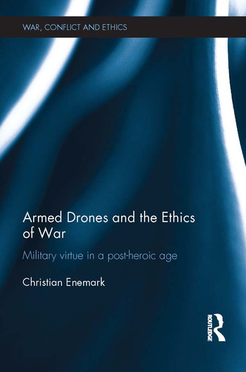 Armed Drones and the Ethics of War Military virtue in a post-heroic age book cover