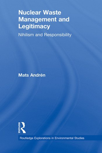 Nuclear Waste Management and Legitimacy Nihilism and Responsibility book cover