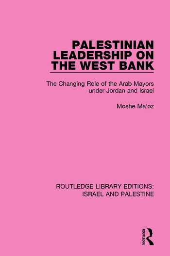 Palestinian Leadership on the West Bank The Changing Role of the Arab Mayors under Jordan and Israel book cover