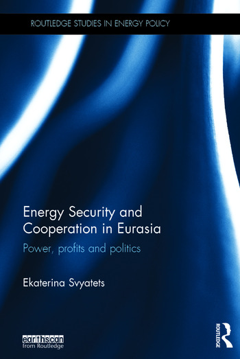 Energy Security and Cooperation in Eurasia Power, profits and politics book cover