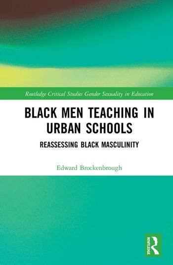 Black Men Teaching in Urban Schools Reassessing Black Masculinity book cover