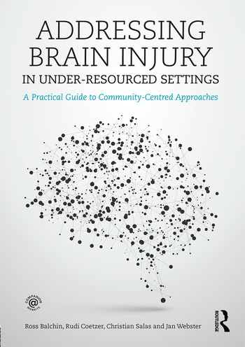Addressing Brain Injury in Under-Resourced Settings A Practical Guide to Community-Centred Approaches book cover