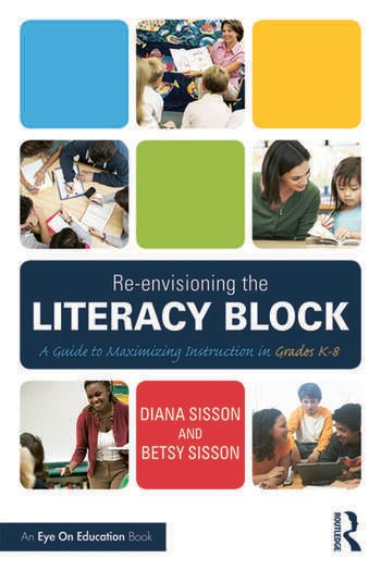 Re-envisioning the Literacy Block A Guide to Maximizing Instruction in Grades K-8 book cover