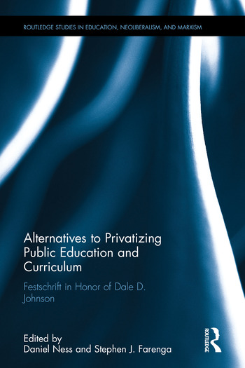 Alternatives to Privatizing Public Education and Curriculum Festschrift in Honor of Dale D. Johnson book cover