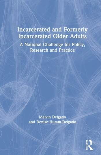 Incarcerated and Formerly Incarcerated Older Adults A National Challenge for Policy, Research and Practice book cover
