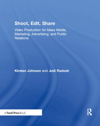 Shoot, Edit, Share Video Production for Mass Media, Marketing, Advertising, and Public Relations book cover