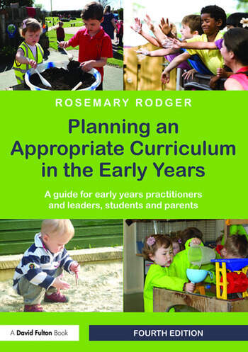 Planning an Appropriate Curriculum in the Early Years A guide for early years practitioners and leaders, students and parents book cover