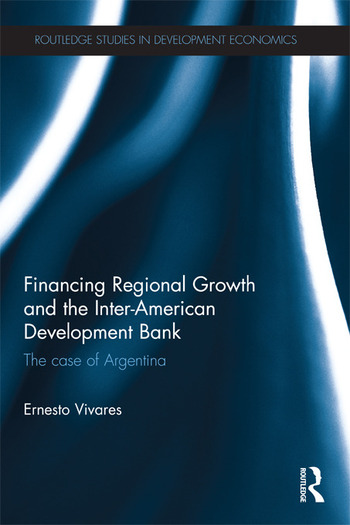 Financing Regional Growth and the Inter-American Development Bank The Case of Argentina book cover