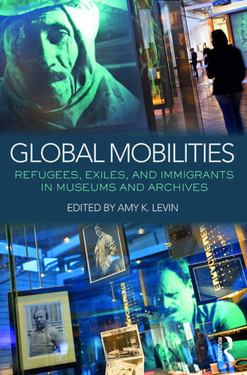 Global Mobilities Refugees, Exiles, and Immigrants in Museums and Archives book cover