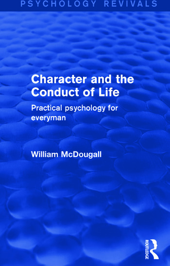 Character and the Conduct of Life (Psychology Revivals) Practical Psychology for Everyman book cover