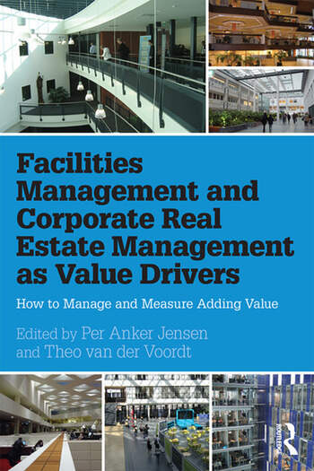 Facilities Management and Corporate Real Estate Management as Value Drivers How to Manage and Measure Adding Value book cover