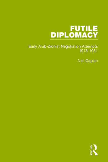 Futile Diplomacy, Volume 1 Early Arab-Zionist Negotiation Attempts, 1913-1931 book cover