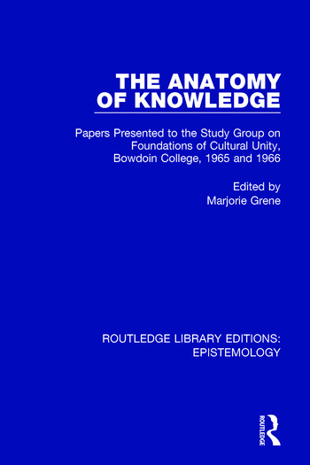 The Anatomy of Knowledge Papers Presented to the Study Group on Foundations of Cultural Unity, Bowdoin College, 1965 and 1966 book cover