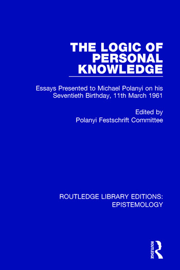 The Logic of Personal Knowledge Essays Presented to M. Polanyi on his Seventieth Birthday, 11th March, 1961 book cover