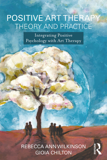 Positive Art Therapy Theory and Practice Integrating Positive Psychology with Art Therapy book cover