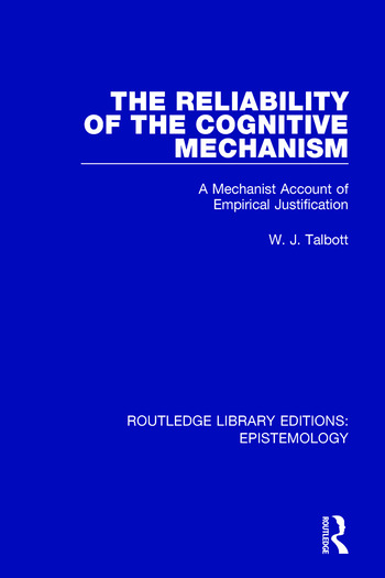 The Reliability of the Cognitive Mechanism A Mechanist Account of Empirical Justification book cover