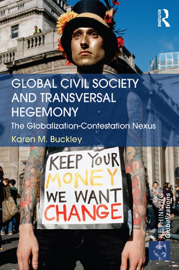 Global Civil Society and Transversal Hegemony The Globalization-Contestation Nexus book cover