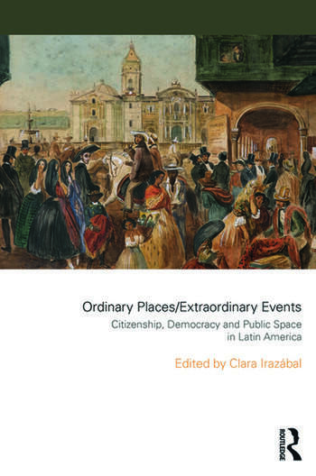 Ordinary Places/Extraordinary Events Citizenship, Democracy and Public Space in Latin America book cover