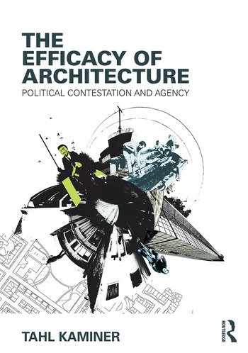 The Efficacy of Architecture Political Contestation and Agency book cover