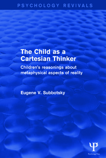 The Child as a Cartesian Thinker Children's Reasonings about Metaphysical Aspects of Reality book cover