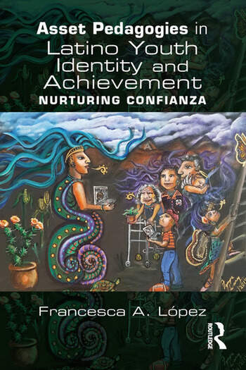 Asset Pedagogies in Latino Youth Identity and Achievement Nurturing Confianza book cover
