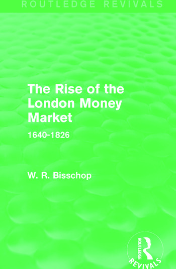 The Rise of the London Money Market (Routledge Revivals) 1640-1826 book cover