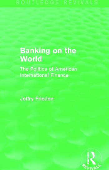 Banking on the World (Routledge Revivals) The Politics of American International Finance book cover