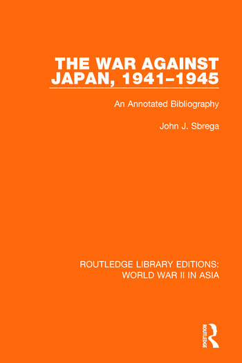 The War Against Japan, 1941-1945 (RLE World War II in Asia) An Annotated Bibliography book cover