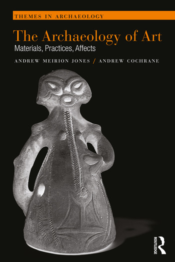 The Archaeology of Art Materials, Practices, Affects book cover