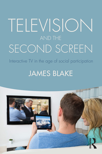 Television and the Second Screen Interactive TV in the age of social participation book cover