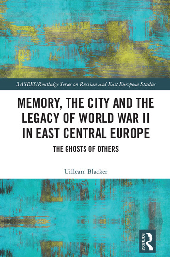 Memory, the City and the Legacy of World War II in East Central Europe The Ghosts of Others book cover
