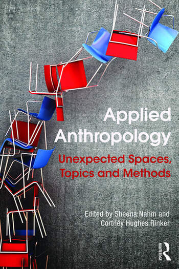 Applied Anthropology Unexpected Spaces, Topics and Methods book cover