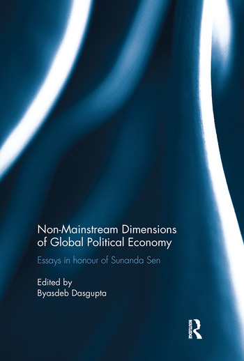 Non-Mainstream Dimensions of Global Political Economy Essays in Honour of Sunanda Sen book cover