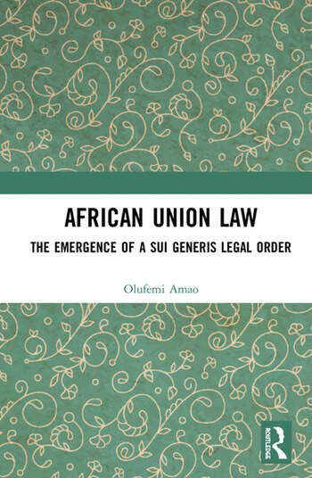 African Union Law The Emergence of a Sui Generis Legal Order book cover